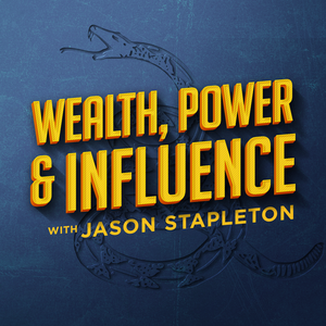 Wealth, Power & Influence with Jason Stapleton by Westwood One Podcast Network
