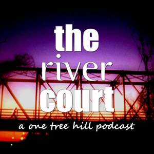The River Court: A One Tree Hill Podcast by Lex Lutz and Ryan Guy