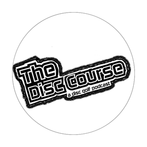The Disc Course - A Disc Golf Podcast by The Disc Course A Disc Golf Podcast