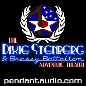 The Dixie Stenberg and Brassy Battalion Adventure Theater audio drama by Pendant Productions