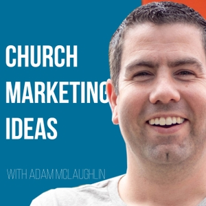 The Church Marketing Ideas Podcast with Adam McLaughlin