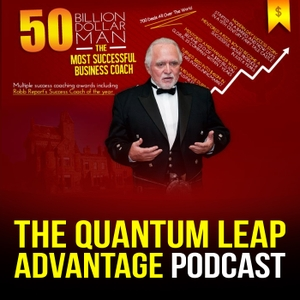 The Quantum Leap Advantage: The Podcast of the Most Successful Business Coach