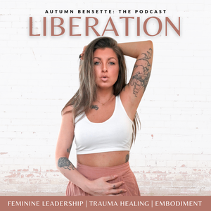 Liberation with Autumn Bensette: The Podcast by Autumn Bensette