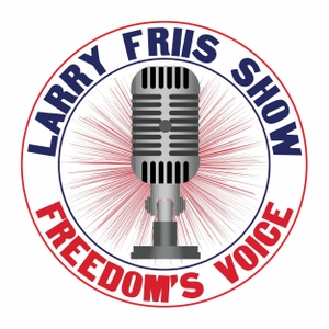 Larry Friis Show - Freedom's Voice by Larry Friis Show - Freedom's Voice