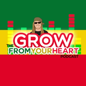 The Grow From Your Heart Podcast - Hosted by Rasta Jeff of Irie Genetics by Rasta Jeff/Irie Genetics