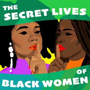 The Secret Lives of Black Women by The Secret Lives of Black Women and Stitcher