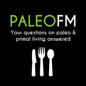 Paleo FM: Your Questions on Paleo Nutrition & Primal Fitness Answered by Joel Runyon: PaleoFM.com & UltimatePaleoGuide.com