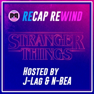 Stranger Things // Recap Rewind Podcast