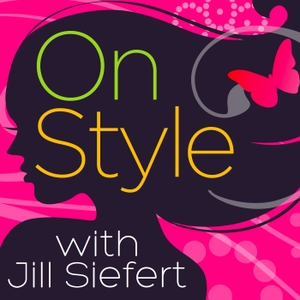 On Style with Jill Siefert by Jill Siefert | Style expert| Fashion Educator and Style Coach