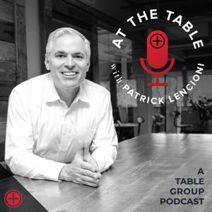 At The Table with Patrick Lencioni by Patrick Lencioni