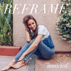 Reframe with Jenna Zoë by Jenna Zoe