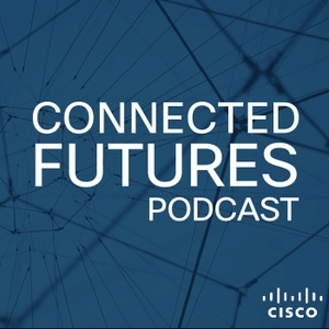 Connected Futures: A Cisco podcast exploring business innovation insights by Cisco
