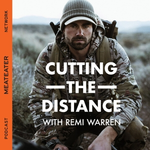 Cutting The Distance with Remi Warren by MeatEater
