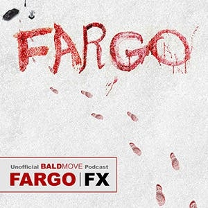Fargo - An Unofficial Podcast by Bald Move
