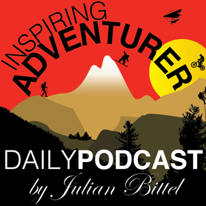 Inspiring Adventurer · Daily Outdoor Sports Podcast · Surfing, Climbing, Kayaking, Skiing, Mountain Biking & more by Julian Bittel: Adventurer, Outdoor Enthusiast & Travel Advocate