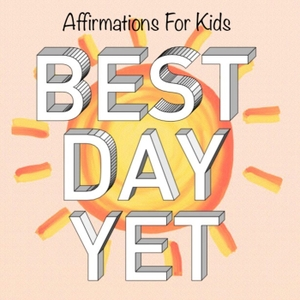 Best Day Yet Podcast: Affirmation Adventures & Guided Meditations For Kids by Marjorie Stordeur