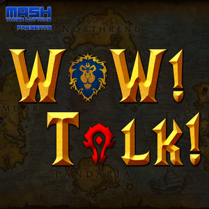 WoW! Talk! – Warcraft News and Community by Mash Those Buttons