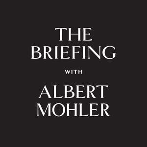 The Briefing - AlbertMohler.com by R. Albert Mohler, Jr.