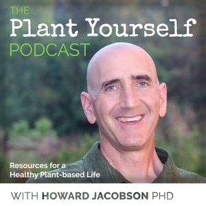 Plant Yourself - Embracing a Plant-based Lifestyle by Howard Jacobson, PhD
