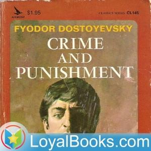 Crime and Punishment by Fyodor Dostoyevsky by Loyal Books