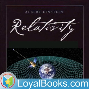 Relativity: The Special and General Theory by Albert Einstein by Loyal Books