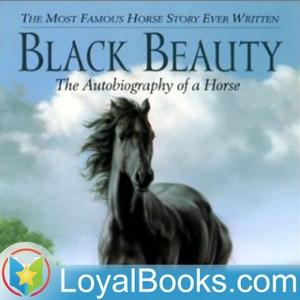 Black Beauty by Anna Sewell by Loyal Books