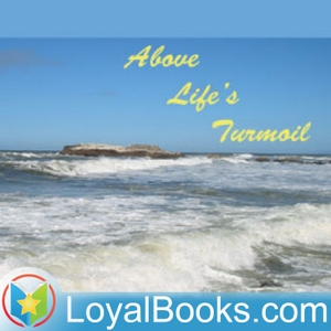Above Life's Turmoil by James Allen by Loyal Books