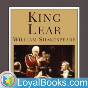King Lear by William Shakespeare by Loyal Books
