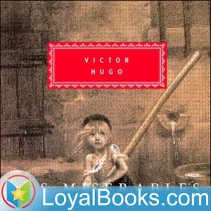 Les Misérables by Victor Hugo by Loyal Books