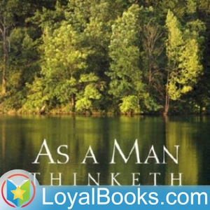 As a Man Thinketh by James Allen by Loyal Books