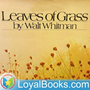 Leaves of Grass by Walt Whitman by Loyal Books