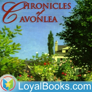 Chronicles of Avonlea by Lucy Maud Montgomery by Loyal Books