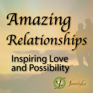 Amazing Relationships Podcast| Inspiring Love and Possibility | Inspiring Stories, Relationship Coaching, Expert Interviews by Peter and Jennifer Diepstraten: FamilyCo's co-founders, and parents of a blended family | Relationship Experts | Family and Relationship Coaching