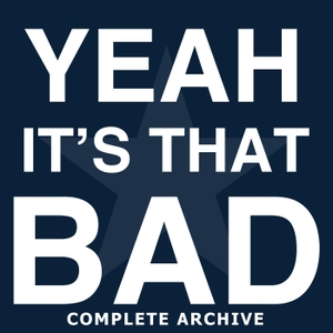 Yeah, It's That Bad - Complete Archive by Yeah, It's That Bad