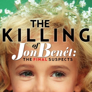 The Killing of JonBenet: The Final Suspects by a360Media