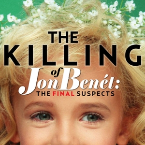 The Killing of JonBenet: The Final Suspects by Endeavor Audio & Broad + Water Studios