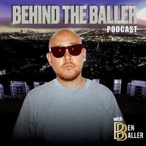 Behind The Baller Podcast with Ben Baller by Ben Baller x DBPodcasts