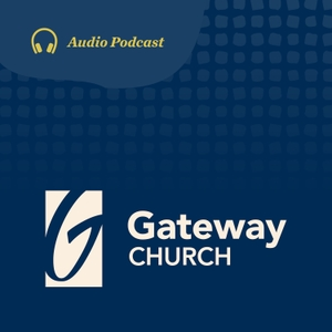 Gateway People Audio Podcast by Gateway Church