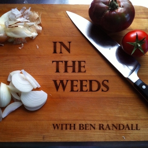 In The Weeds with Ben Randall by Chef Ben Randall