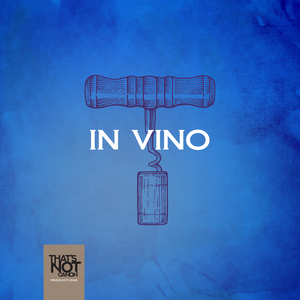 In Vino by That's Not Canon productions
