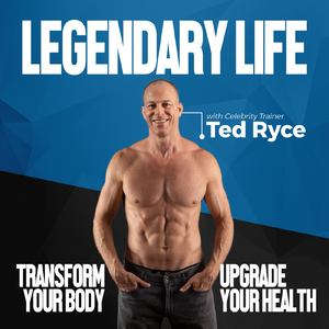 Legendary Life | Transform Your Body, Upgrade Your Health & Live Your Best Life by Celebrity Fitness Trainer & Longevity Enthusiast Ted Ryce