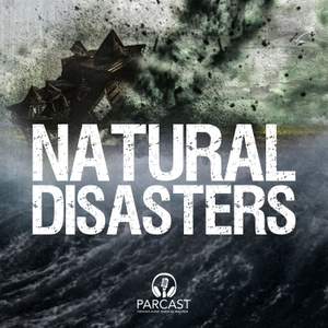 Natural Disasters by Parcast Network