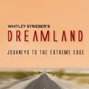 Dreamland Podcast – WHITLEY STRIEBER'S UNKNOWN COUNTRY