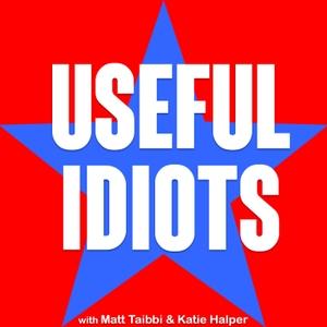 Useful Idiots with Matt Taibbi and Katie Halper by Useful Idiots, LLC   Cumulus Podcast Network
