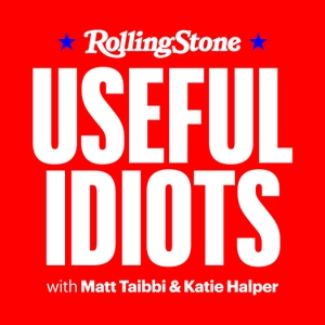 Useful Idiots with Matt Taibbi and Katie Halper by Rolling Stone