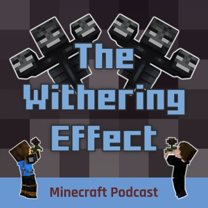 The Withering Effect - Minecraft Podcast by The Ripple Effect