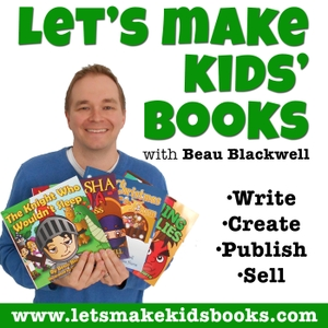 Let's Make Kids' Books - Children's Book Publishing Show by Beau Blackwell - Children's Author and Self-Publishing Coach
