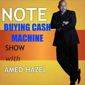 Note Buying Cash Machine with Amed Hazel by Amed Hazel | Podcaster | Business Entrepreneur