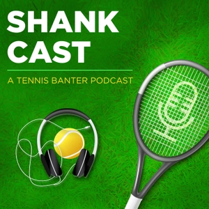 Shankcast - A Tennis Banter Podcast by Essential Tennis LLC