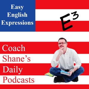 Daily Easy English Expression Podcast by Coach Shane